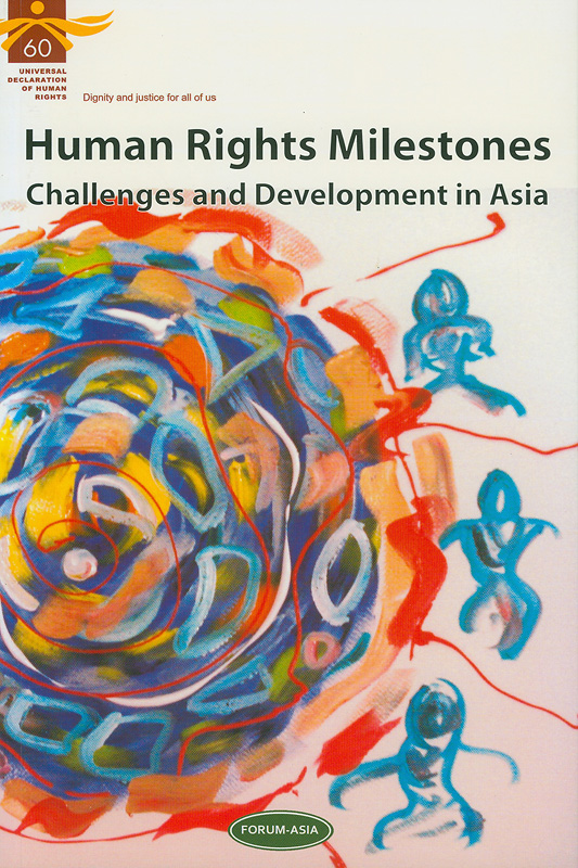 Human rights milestones :challenges and development in Asia /Jennifer Mourin, editor