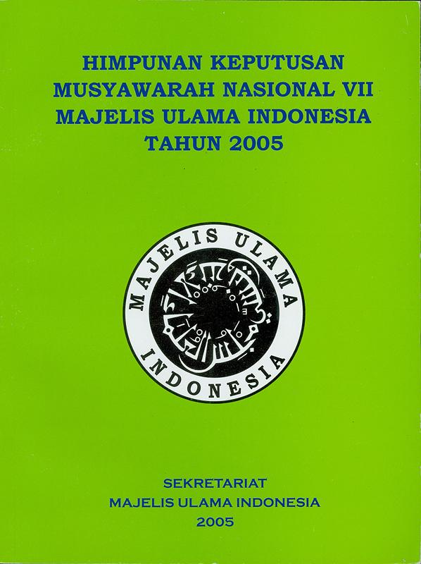 Himpunan keputusan Musyawarah Nasional VII Majelis Ulama Indonesia tahun 2005 /Sekretariat, Majelis Ulama Indonesia