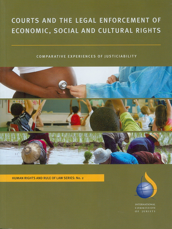 Courts and the legal enforcement of economic, social and cultural rights :comparative experiences of justiciability /International Commission of Jurists||Human rights and rule of law series ;no. 2