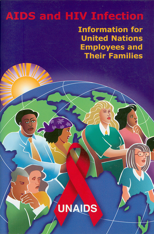AIDS and HIV infection :information for United Nations employees and their families /UNAIDS