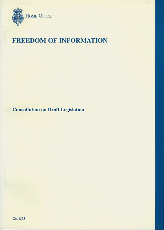 Freedom of information :consultation on draft legislation/Home Office