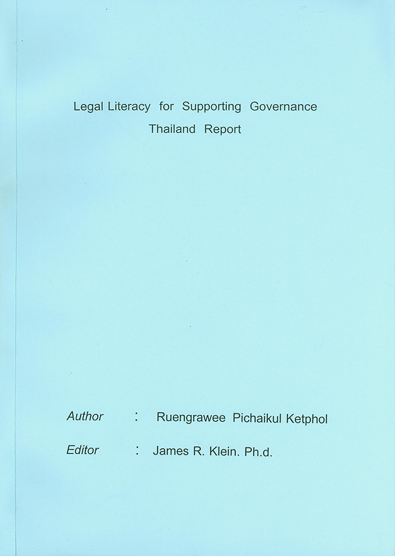 Legal literacy for supporting governance Thailand report /Ruengrawee Pichaikul