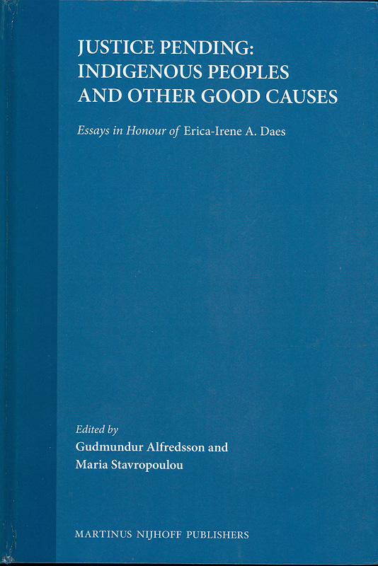 Justice pending :indigenous peoples and other good causes : essays in honour of Erica-Irene A. Daes /edited by Gudmundur Alfredsson and Maria Stavropoulou||The Raoul Wallenberg Institute human rights library ;v.10