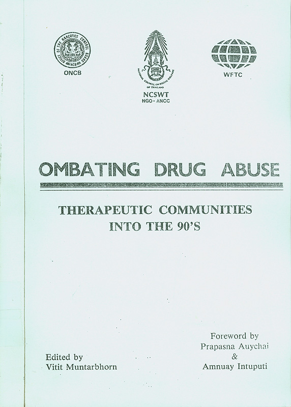 Combating drug abuse:therapeutic communities into the 90's/Edited by Vitit Muntarbhorn, foreword by Prapasna Auychai, Amnuay Intuputi