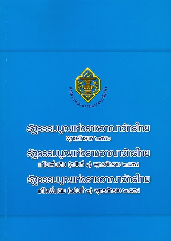 รัฐธรรมนูญแห่งราชอาณาจักรไทย พุทธศักราช 2550, รัฐธรรมนูญแห่งราชอาณาจักรไทย แก้ไขเพิ่มเติม (ฉบับที่ 1) พุทธศักราช 2554, รัฐธรรมนูญแห่งราชอาณาจักรไทย แก้ไขเพิ่มเติม (ฉบับที่ 2) พุทธศักราช 2554 /สำนักคณะกรรมการการเลือกตั้ง