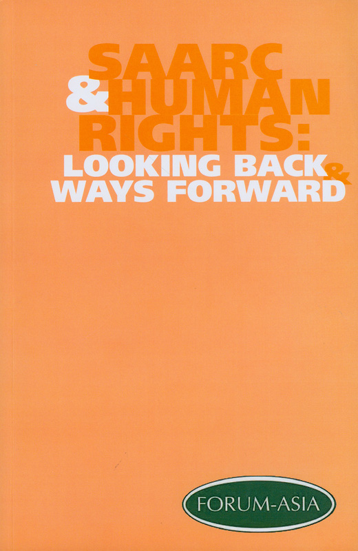 SAARC and human rights :looking back and ways forward /Editorial Team: Maher Sattar, Yap Swee Seng, Sarah Muzart