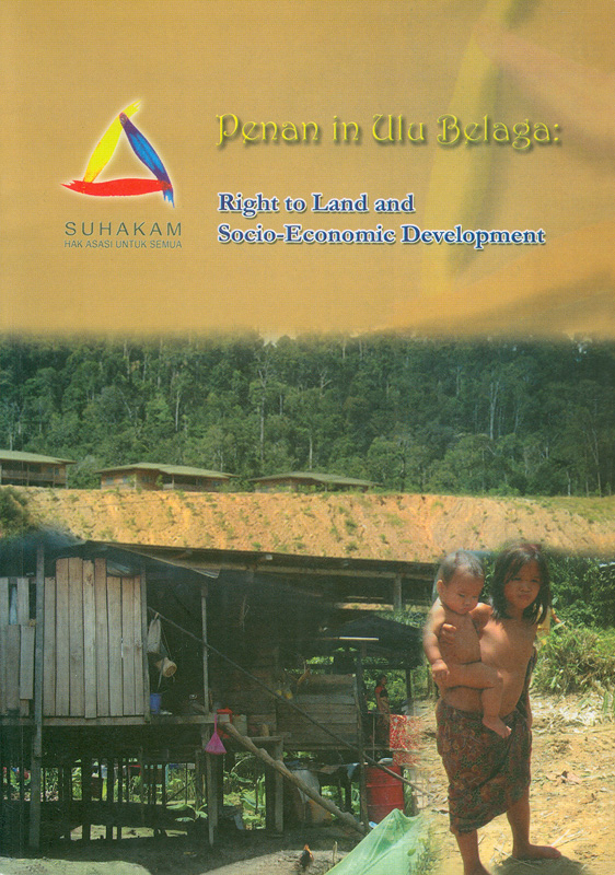SUHAKAM's report on Penans in Ulu Belaga :right to land and socio-economic development /Human Rights Commission of Malaysia                               ||Report on Penans in Ulu Belaga :right to land and socio-economic development