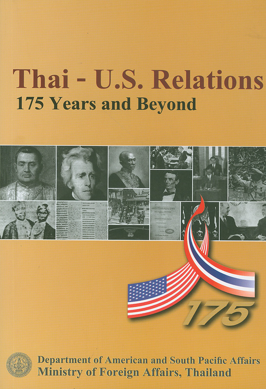 Thai-U.S. relations :175 years and beyond : a summary of discussion of the 1st Thai-U.S. Think-Tank Summit on 13-14 October 2008 Bangkok, Thailand /Nongnuth Phetcharatana, editor