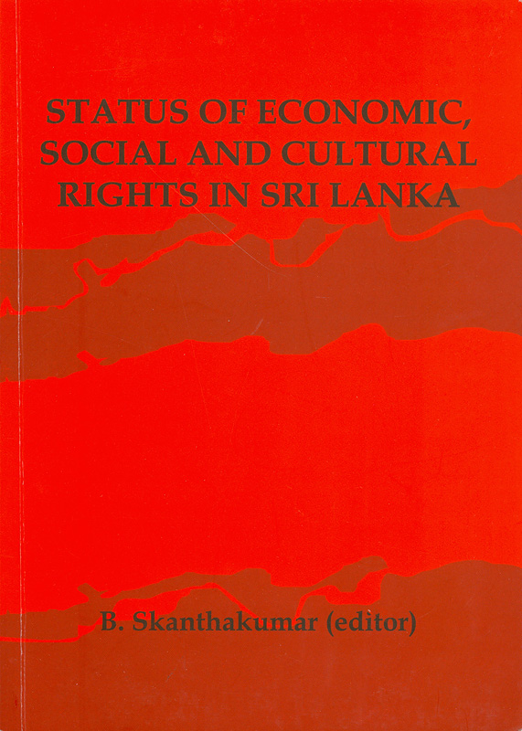 Status of economic, social, and cultural rights in Sri Lanka/Balasingham Skanthakumar, editor