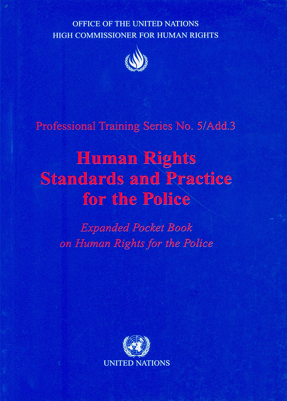 Human rights standards and practice for the police :expanded pocket book on human rights for the police /Office of the High Commissioner for Human Rights||Professional training series,1020-1688 ;no. 5/add.3