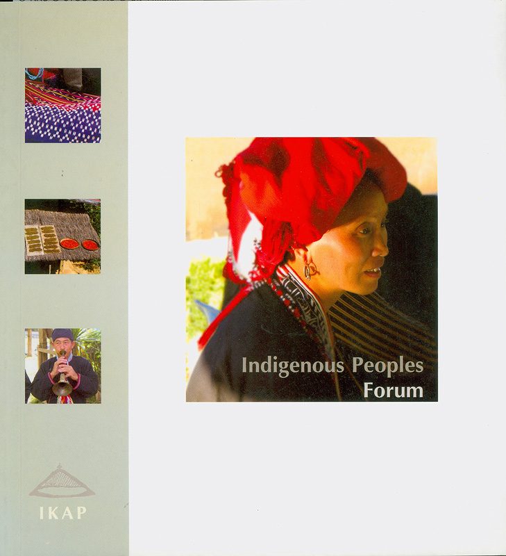 Indigenous Peoples Forum 15-18 November 2004 with in the conference impact of globalization on ethnic minorities Chiang Mai /[Maruja Salas, (ed.) ... et.al.]