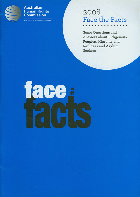 2008 face the facts : some questions and answers about indigenous peoples, migrants and refugees and asylum seekers /Australian Human Rights Commission||Face the facts