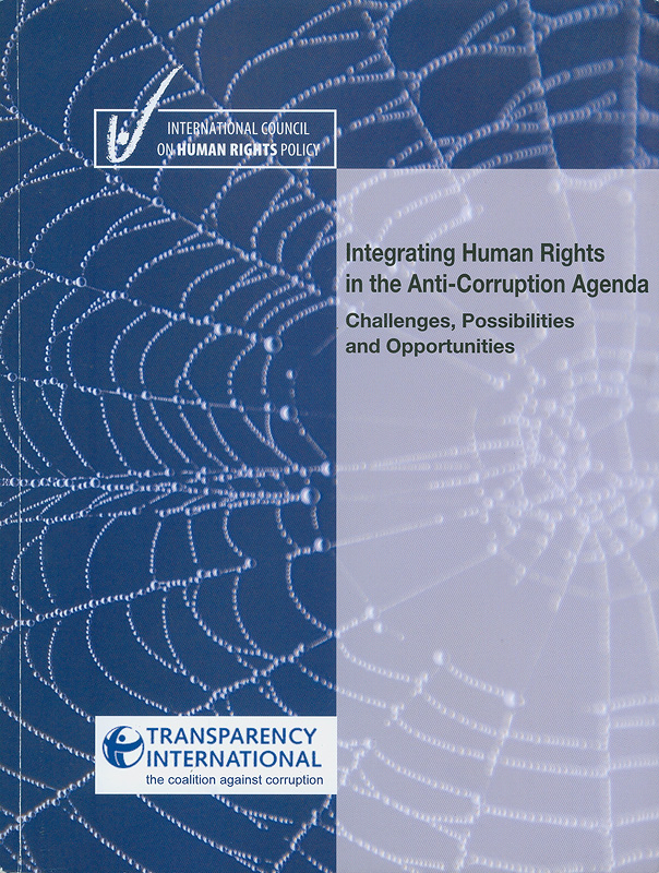 Integrating human rights in the anti-corruption agenda :challenges, possibilities and opportunities /International Council on Human Rights Policy