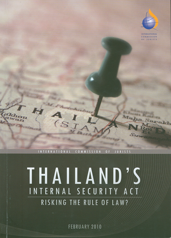 Thailand's internal security act :risking the rule of law? /International Commission of Jurists