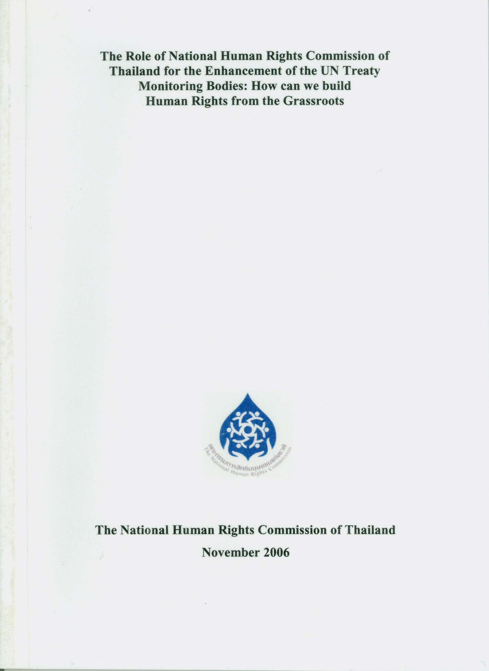 role of National Human Rights Commission of Thailand for the enhancement of the UN treaty monitoring bodies: how can we build human rights from the grassroots /National Human Rights Commission of Thailand