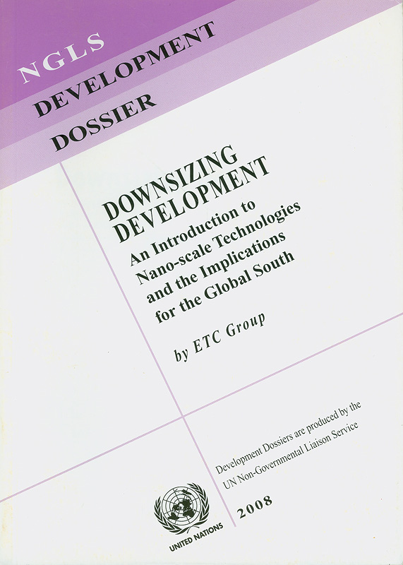 Downsizing development :an introduction to nano-scale technologies and the implications for the global south /ETC Group||Development dossier ;[15]