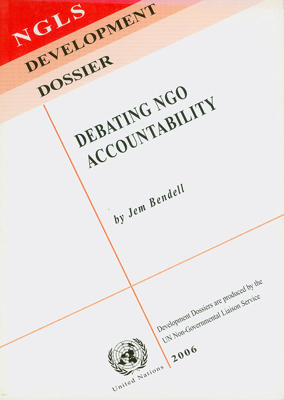 Debating NGO accountability /by Jem Bendell||Debating Non-governmental organizations accountability||NGLS development dossier ;[13th]