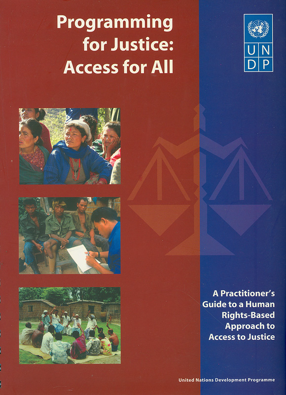 Programming for justice :access for all : a practitioner's guide to a human rights-based approach to access to justice/United Nations Development Programme