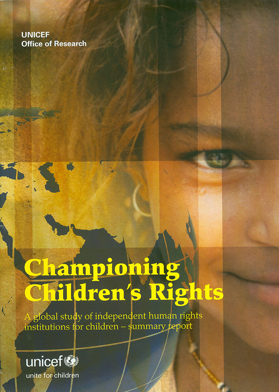 Championing children's rights :a global study of independent human rights institutions for children - summary report /UNICEF Office of Research-Innocenti