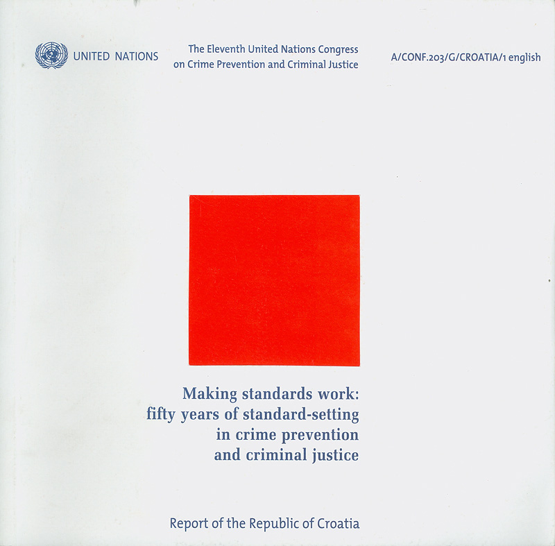 Report of the Eleventh United Nations Congress on crime prevention and criminal justice :Bangkok, 18-25 April 2005||The Eleventh United Nations Congress on Crime Prevention and Criminal Justice|Making standards work :fifty years of standard-setting in crime prevention and criminal justice