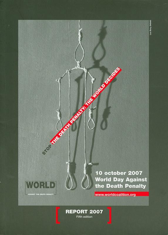 World day against the death penalty :10th october 2007 /World Coalition against the Death Penalty||10 october 2007 :Journée mondiale contre la peine de mort|Journée mondiale contre la peine de mort|10 october 2007 :World day against the death penalty