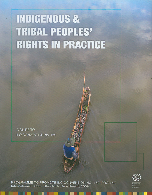 Indigenous & tribal peoples' rights in practice :a guide to ILO convention no.169||Indigenous and tribal peoples' rights in practice