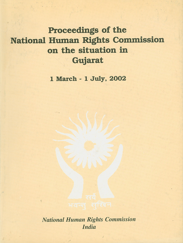 Proceedings of the National Human Rights Commission on the situation in Gujarat :1 March - 1 July, 2002 /National Human Rights Commission.
