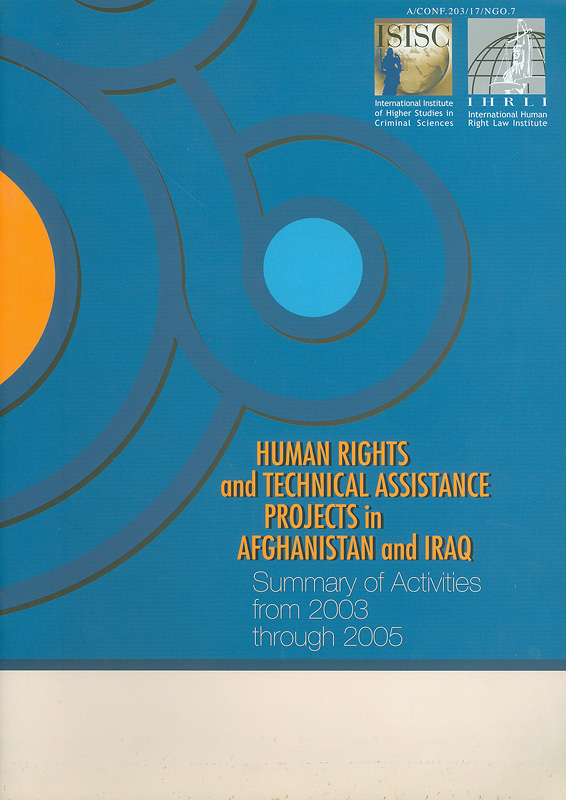 Human rights and technical assistance projects in Afghanistan and Iraq :summary of activities from 2003 through 2005 /International Institute of Higher Studies.