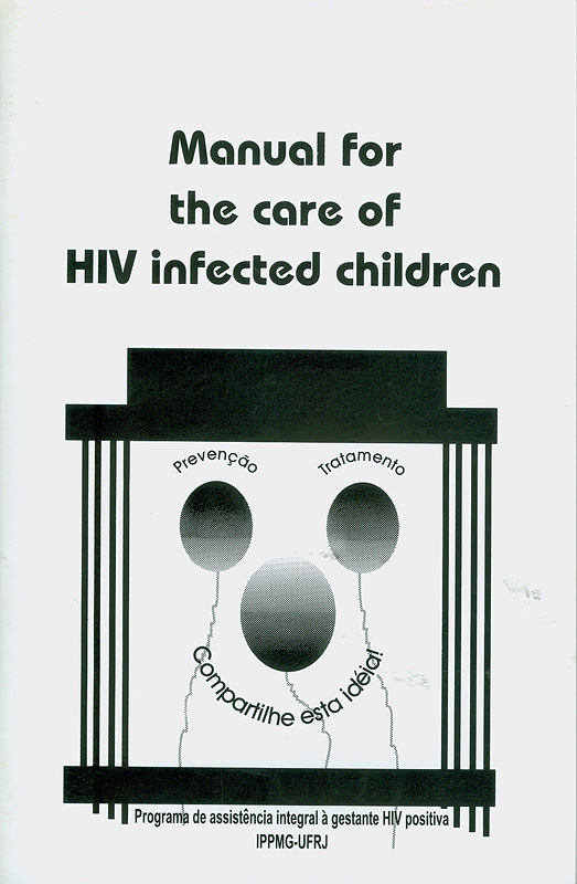 Manual for the care of HIV infected children /Program for the integrated care of the HIV infected pregnant women