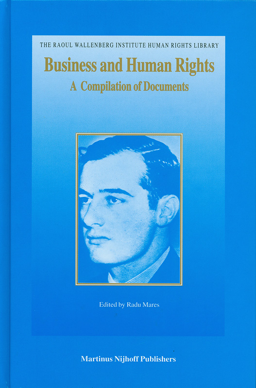 Business and human rights :a compilation of documents /edited by Radu Mares||The Raoul Wallenberg Institute human rights library ;v.13