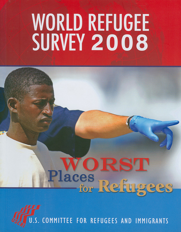World refugee survey 2008 /U.S. Committee for Refugees and immigrants||Worst places for refugees