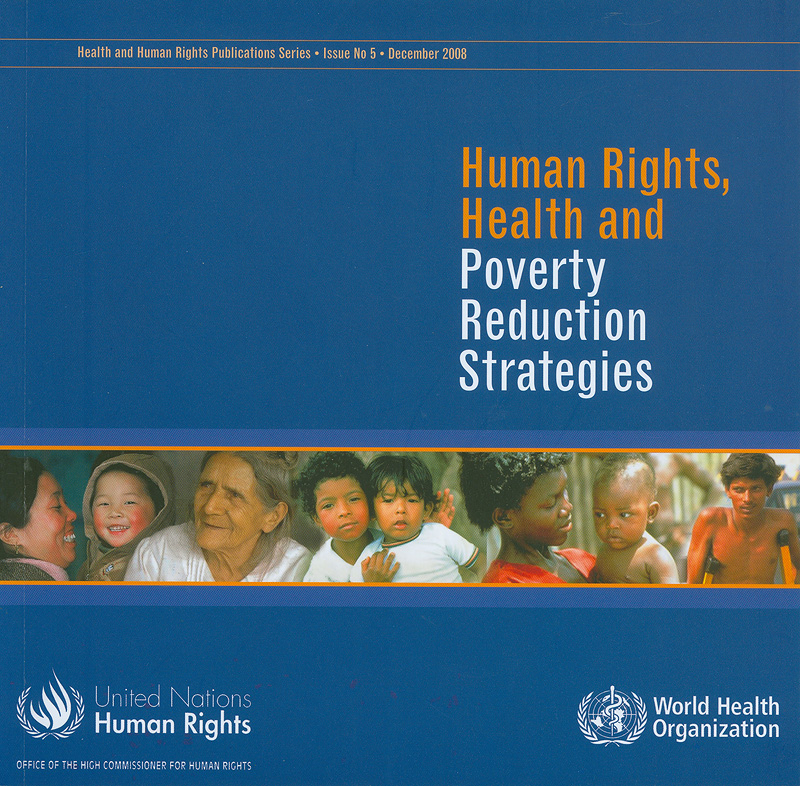Human rights, health and poverty reduction strategies /World Health Organization||Health & human rights publication series ;issue no. 5 December 2008