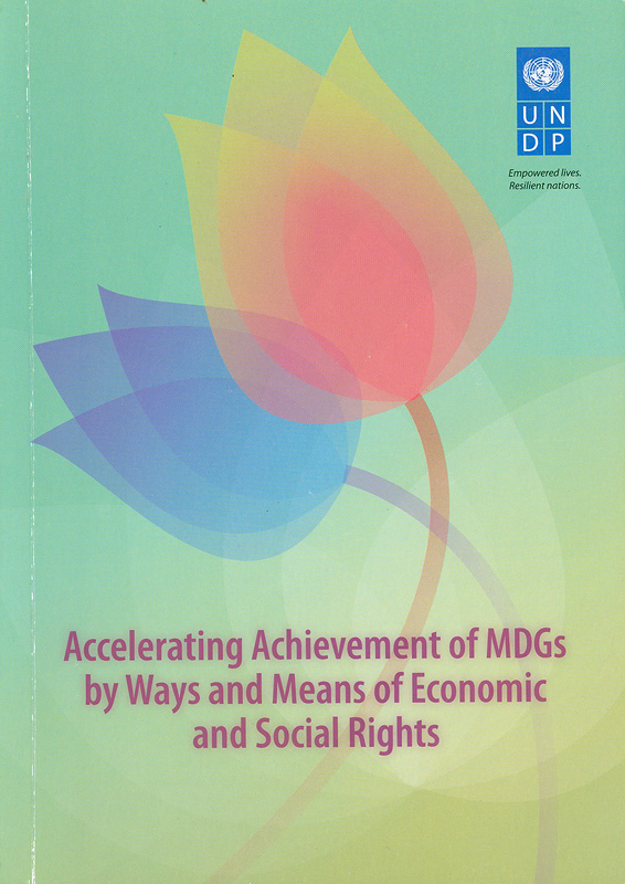 Accelerating achievement of MDGs by ways and means of economic and social rights /United Nations Development Programme||Accelerating achievement of Millennium Development Goals by ways and means of economic and social rights