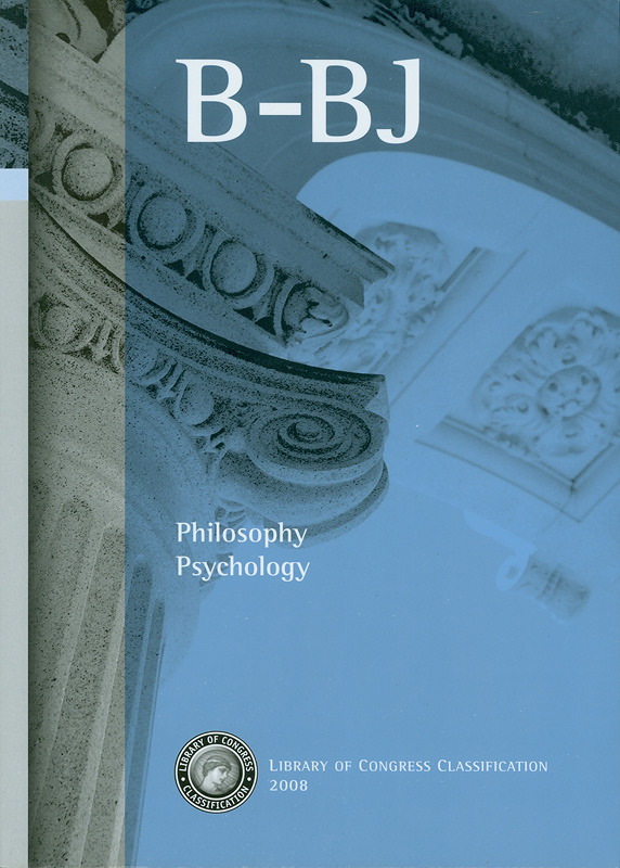 Library of Congress classification.B-BJ : Philosophy, Psychology /prepared by the Cataloging Policy andSupport Office, Library Services||Philosophy|Psychology