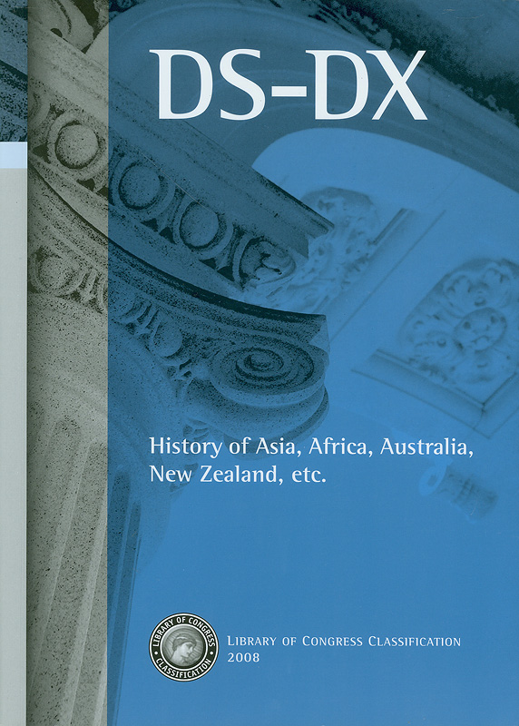 Library of Congress classification. DS-DX : History of Asia, Africa, Australia, New Zealand, etc. /prepared by the Cataloging Policy and Support Office, Library Services  History of Asia, Africa, Australia, New Zealand, etc