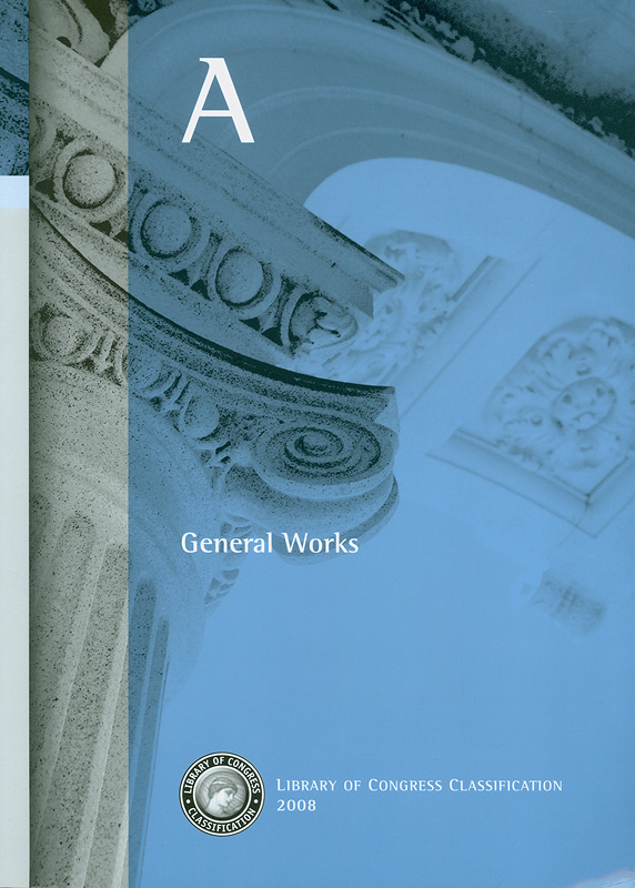 Library of Congress classification. A : General works /prepared by the Cataloging Policy and Support Office,Library Services||General works