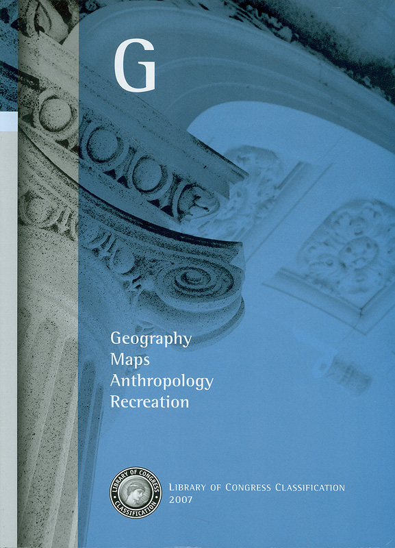 Library of Congress classification. G. : Geography, Maps, Anthropology, Recreation /prepared by the Cataloging Policy and Support Office, Library Services||Geography|Maps|Anthropology|Recreation