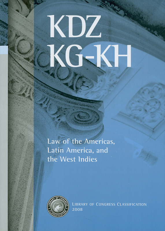 Library of Congress classification. KDZ, KG-KH : Law of the Americas, Latin America, and the West Indies /prepared by the Cataloging Policy and Support Office, Library Services||Law of the Americas, Latin America, and the West Indies