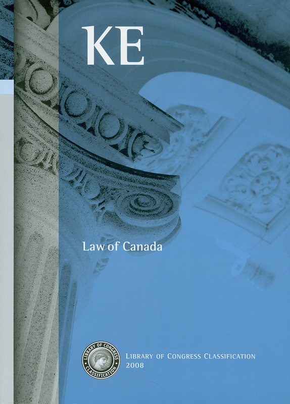 Library of Congress classification. KE : Law of Canada /prepared by the Cataloging Policy and Support Office, Library Services||Law of Canada