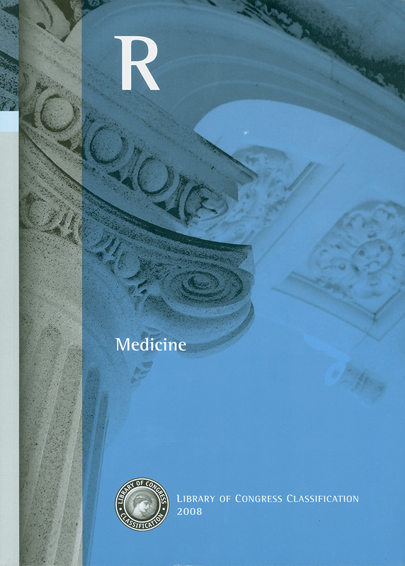 Library of Congress classification. R : Medicine /prepared by the Cataloging Policy and Support Office, Library Services  Medicine