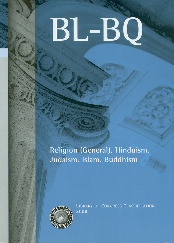 Library of Congress classification.BL-BQ : Religion (general), Hinduism, Judaism, Islam, Buddhism /prepared by the Cataloging Policy and Support Office, Library Services||Religion (general). Hinduism. Judaism. Islam. Buddhism|Religion (general)|Hinduism|Judaism|Islam|Buddhism
