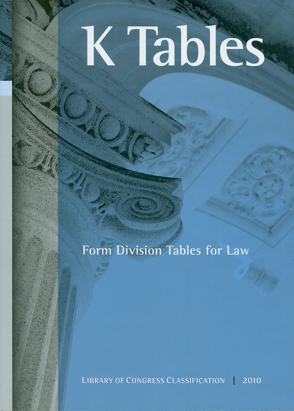Library of Congress classification. K tables : Form division tables for law /prepared by the Policy and Standards Division||K tables|Form division tables for law