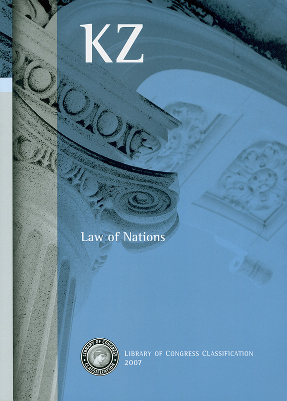 Library of Congress classification. KZ : Law of nations /prepared by the Cataloging Policy and Support Office, Library Services||Law of nations