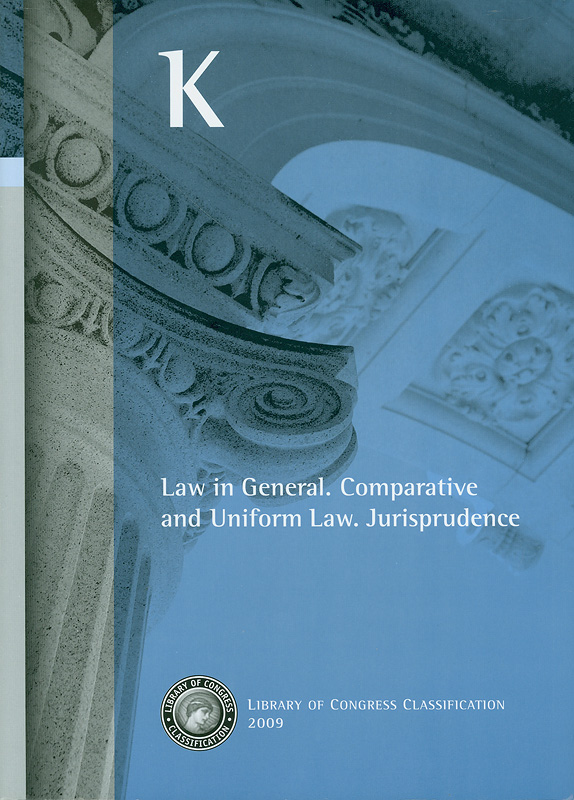 Library of Congress classification. K : Law in general, Comparative and uniform law, Jurisprudence /prepared bythe Policy and Standards Division, Library of Congress||Law in general|Comparative and uniform law|Jurisprudence