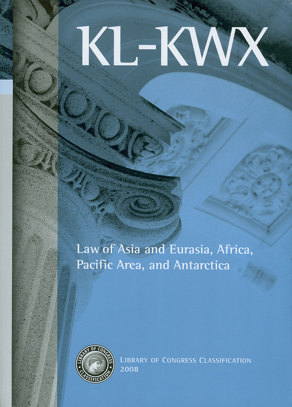 Library of Congress classification. KL-KWX : Law of Asia and Eurasia, Africa, Pacific Area, and Antarctica /prepared by the Cataloging Policy and Support Office, Library Services||Law of Asia and Eurasia, Africa, Pacific Area, and Antarctica
