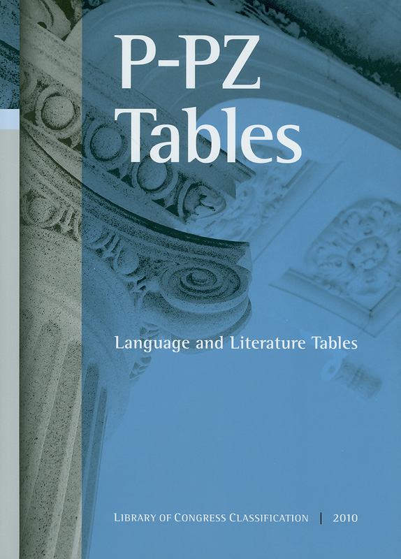 Library of Congress classification. P-PZ tables : Language and literature tables /prepared by the Policy and Standards Division, Library of Congress||P-PZ tables|Language and literature tables