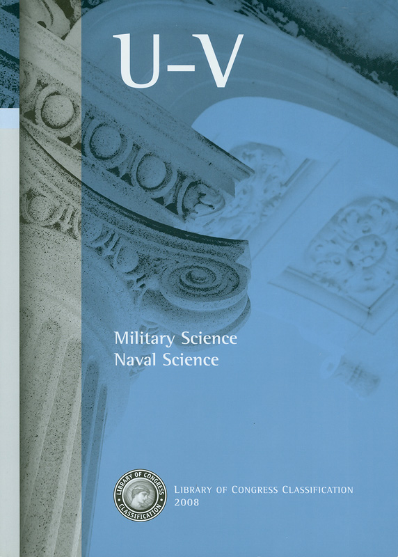 Library of Congress classification.U-V : Military science, Naval science /prepared by the Cataloging Policy and Support Office, Library Services||Military science|Naval science