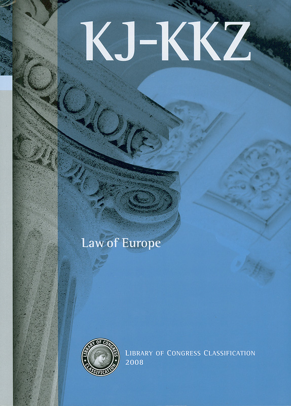 Library of Congress classification.KJ-KKZ : Law of Europe /prepared by the Cataloging Policy and Support Office, Library Services  Law of Europe KJ-KKZ 2008