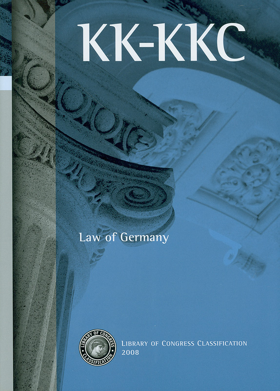 Library of Congress classification. KK-KKC : Law of Germany/prepared by the Cataloging Policy and Support Office, Library Services||Law of Germany