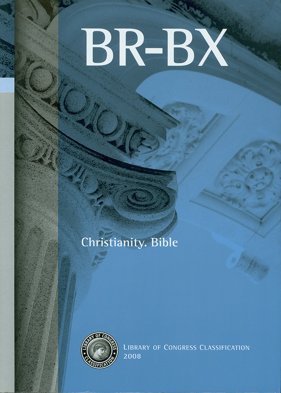 Library of Congress classification.BR-BX : Christianity, Bible /prepared by the Cataloging Poilicy and SupportOffice, Library Services||Christianity|Bible